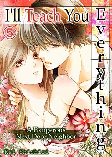 I'll Teach You Everything Vol.5 (TL Manga): A Dangerous Next Door Neighbor