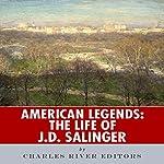 American Legends: The Life of J. D. Salinger   Charles River Editors