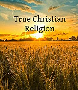 True Christian Religion (Hyperlinked Works of Emanuel Swedenborg Book 30) by [Swedenborg, Emanuel]