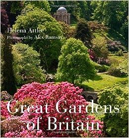 Great Gardens Of Britain: Helena Attlee, Alex Ramsay: 9780711231344:  Amazon.com: Books