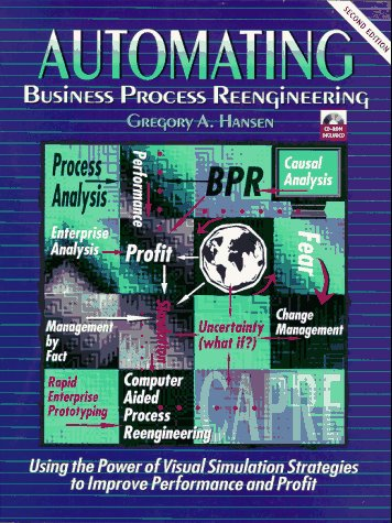 Automating Business Process Re-Engineering: Using the Power of Visual Simulation Strategies to Improve Performance and Profit (2nd Edition) by Pearson P T R