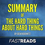 Summary of 'The Hard Thing About Hard Things by Ben Horowitz' | FastReads,Ben Horowitz