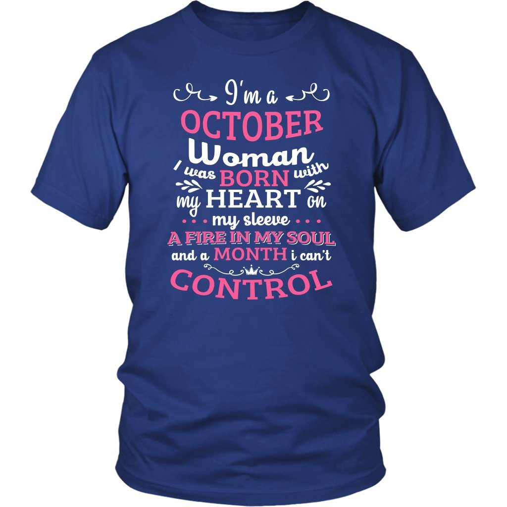 c9f2ad1de8d Amazon.com  I m A October Woman I was Born with My Heart On My Sleeve A Fire  in My Soul and A Month I Can t Control Tshirt Shirt  Clothing