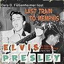 Elvis Presley - Last Train to Memphis (Die Biographie von Peter Guralnick 1, 1935-1958) Hörbuch von Peter Guralnick Gesprochen von: Bela B. Felsenheimer