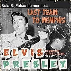 Elvis Presley - Last Train to Memphis (Die Biographie von Peter Guralnick 1, 1935-1958)