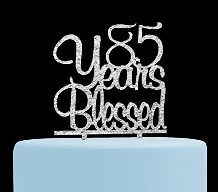 85 Years Blessed Cake Topper 85th Birthday Anniversary Party Decorations Silver