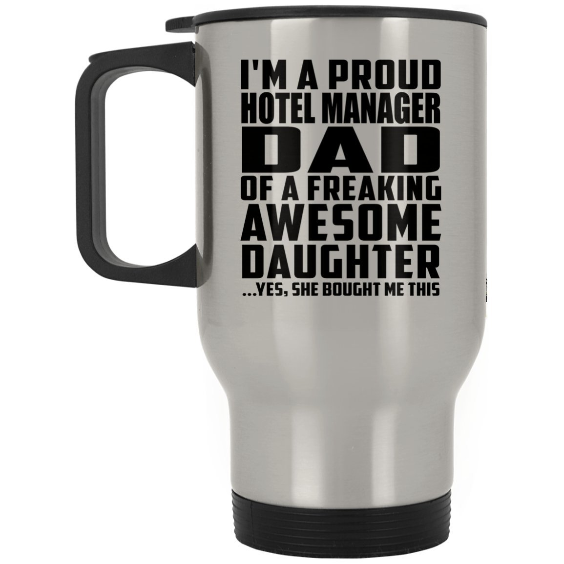 Dad Travel Mug, I'm A Proud Hotel Manager Dad Of A Freaking Awesome Daughter, She Bought Me This - Travel Mug, Stainless Steel Tumbler, Best Gift for Father Dad from Daughter Kid