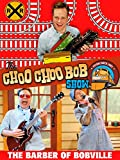 The Choo Choo Bob Show: The Barber of Bobville