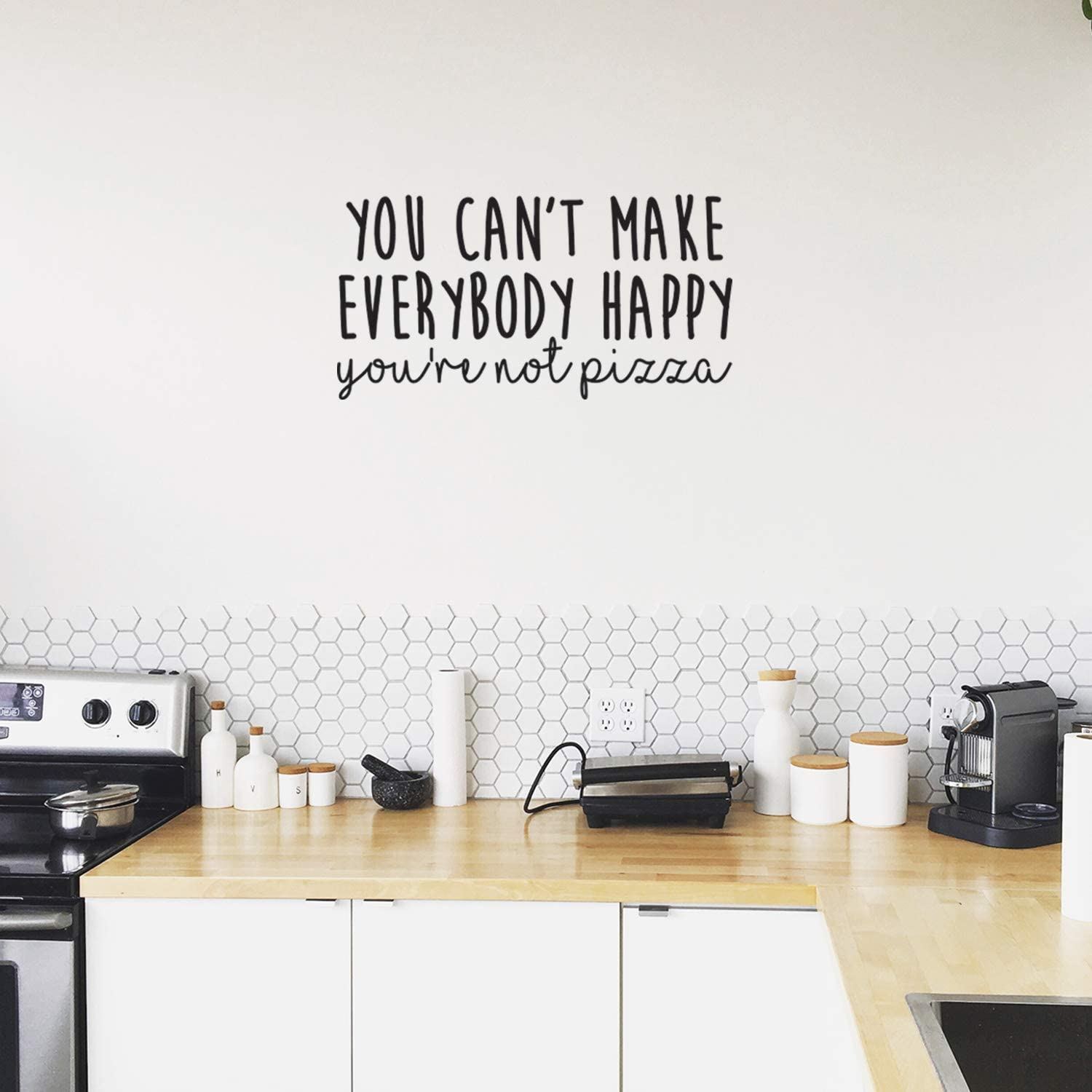 Vinyl Wall Art Decal - You Can't Make Everybody Happy You're Not Pizza - 14.5