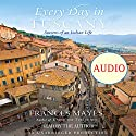 Every Day in Tuscany: Seasons of an Italian Life Audiobook by Frances Mayes Narrated by Frances Mayes