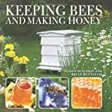 Keeping Bees and Making Honey, Alison Benjamin and Brian McCallum, 0715328107