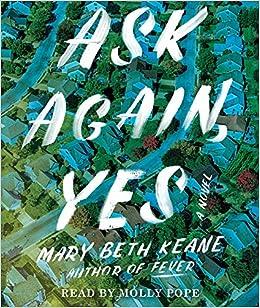 Ask Again Yes A Novel Keane Mary Beth Pope Molly 9781508297833 Amazon Com Books