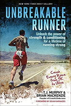 Unbreakable Runner: Unleash the Power of Strength & Conditioning for a Lifetime of Running Strong by [T. J., Murphy, Brian MacKenzie]