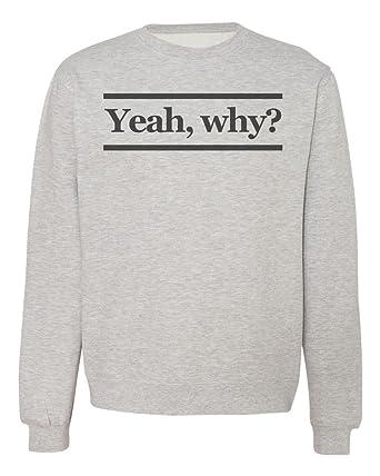 44d73705c IDcommerce Yeah, Why? Hipster Design Men's Women's Unisex Sweatshirt ...