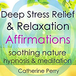Deep Stress Relief & Relaxation Affirmations