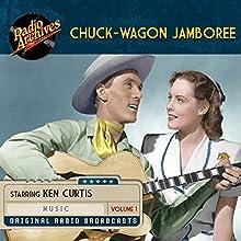 Chuck-Wagon Jamboree, Volume 1 Radio/TV Program Auteur(s) :  Radio Archives Narrateur(s) :  full cast