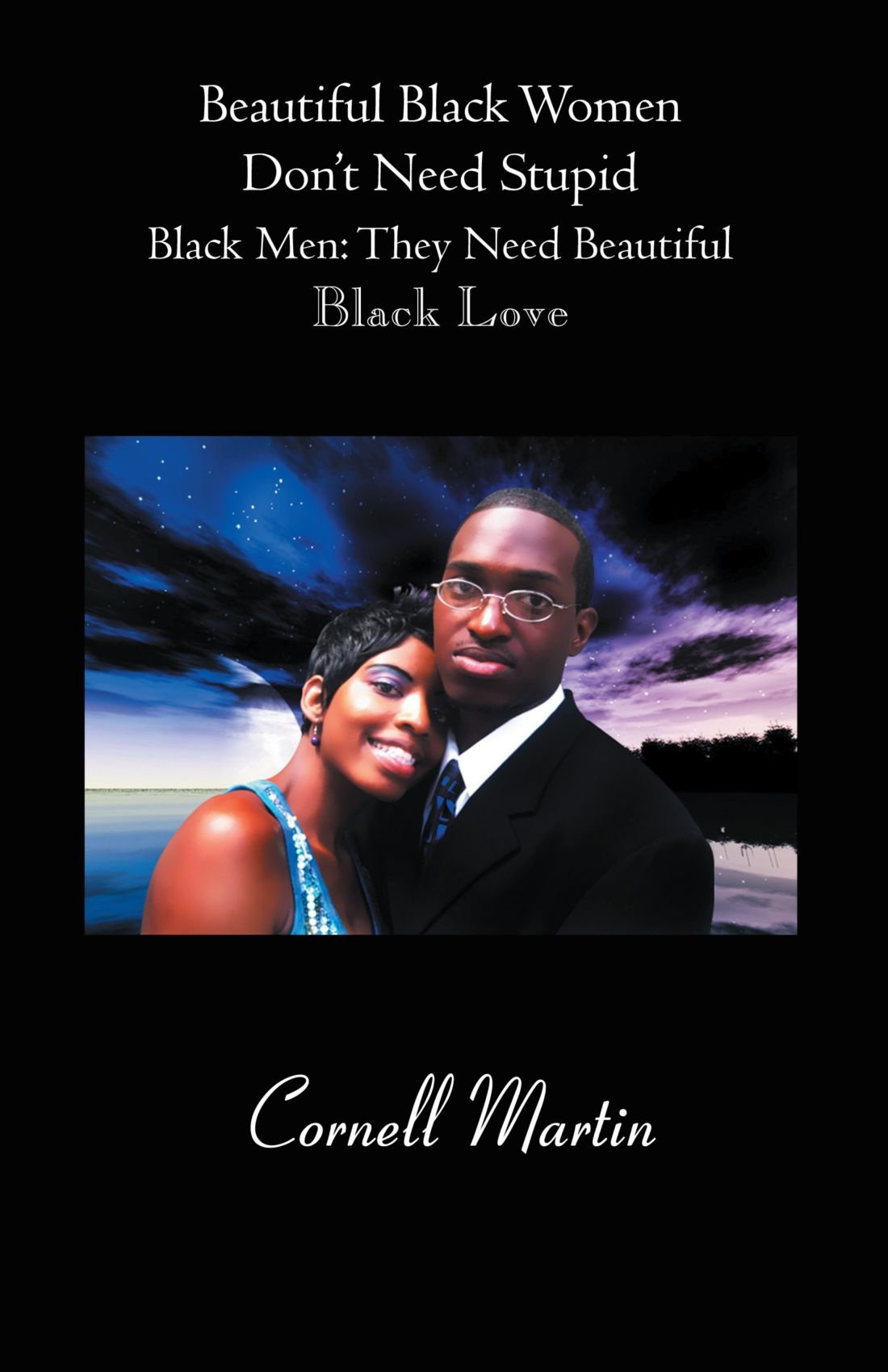 Beautiful Black Women Don't Need Stupid Black Men: They Need Beautiful Black Love pdf epub