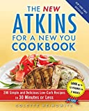 The New Atkins for a New You Cookbook: 200 Simple and Delicious...