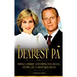"""""""Dearest Pa"""" - Prince Philip and Princess Diana, Story of a Deep Relation (Royal Tales From Britain)"""