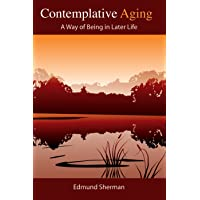 Contemplative Aging: A Way of Being in Later Life