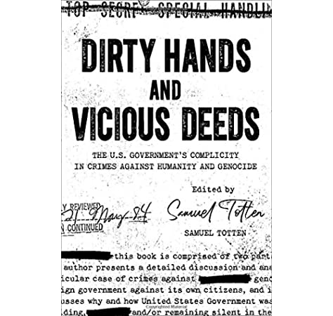Dirty Hands And Vicious Deeds The Us Government S Complicity In Crimes Against Humanity And Genocide Totten Samuel 9781442635258 Amazon Com Books Complicity