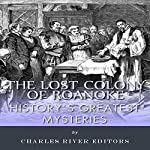 History's Greatest Mysteries: The Lost Colony of Roanoke |  Charles River Editors