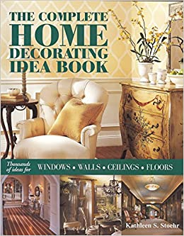 The Complete Home Decorating Idea Book Thousands Of Ideas