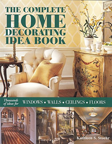 The Complete Home Decorating Idea Book: Thousands of Ideas for Windows, Walls, Ceilings and Floors (Wall Decorating Idea)
