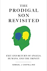 The Prodigal Son Revisited: Exit and Return of Angels, Humans, and the Trinity Kindle Edition