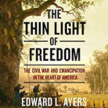 The Thin Light of Freedom: The Civil War and Emancipation in the Heart of America Audiobook by Edward L. Ayers Narrated by James Edward Thomas