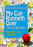 My Cup Runneth Over, Delia Touchton Halverson, 0687056926