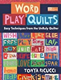 Word Play Quilts: Easy Techniques from the UnRuly Quilter