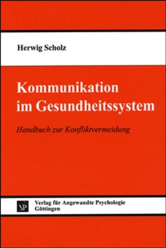 Kommunikation im Gesundheitssystem: Handbuch zur Konfliktvermeidung Taschenbuch – 1999 Herwig Scholz Hogrefe Verlag 3801711110 M3801711110