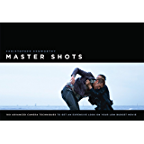 MasterShots Vol 1: 100 Advanced Camera Techniques to Get an Expensive Look on Your LowBudget Movie: 100 Advanced Camera Techniques to Get an Expensive Look on Your Low-budget Movie