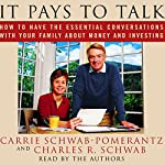 It Pays to Talk: How to Have the Essential Conversations with Your Family About Money and Investing | Carrie Schwab-Pomerantz,Charles R. Schwab