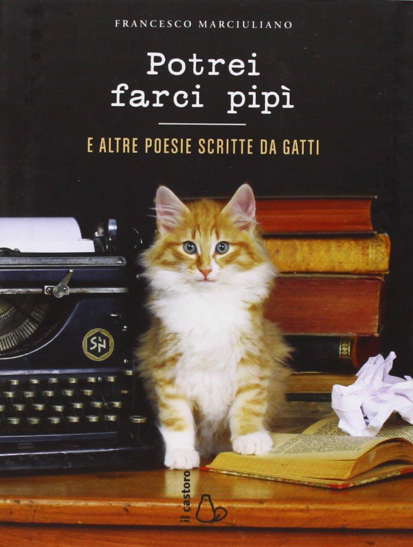 Potrei farci pipì. E altre poesie scritte da gatti Copertina rigida – 16 ott 2013 Francesco Marciuliano J. Carioli Il Castoro 8880337343