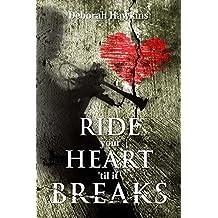 Ride Your Heart 'Til  It Breaks