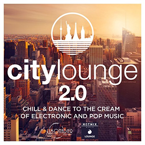 City Lounge 2.0 : Chill & Dance to The Cream of Electronic & Pop Music