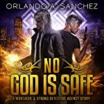 No God Is Safe: Montague & Strong Case Files | Orlando A. Sanchez