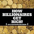 How Billionaires Get Rich! Hörbuch von Black Diamond Publishing Gesprochen von: Michael Price