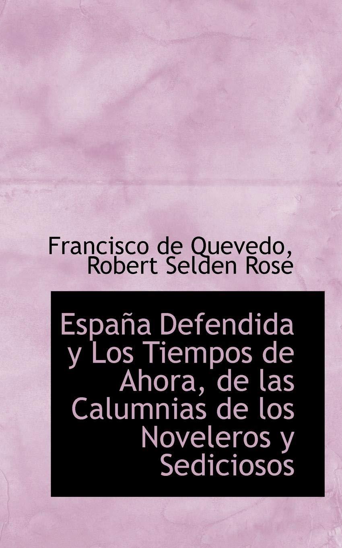 España Defendida y Los Tiempos de Ahora, de las Calumnias de los Noveleros y Sediciosos: Amazon.es: Quevedo, Francisco de: Libros