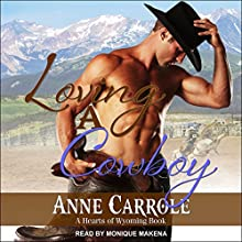 Loving a Cowboy: Hearts of Wyoming, Book 1 Audiobook by Anne Carrole Narrated by Monique Makena