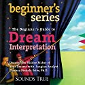 Beginner's Guide to Dream Interpretation: Uncover the Hidden Riches of Your Dreams with Jungian Analyst Audiobook by Clarissa Pinkola Estes Narrated by Clarissa Pinkola Estes