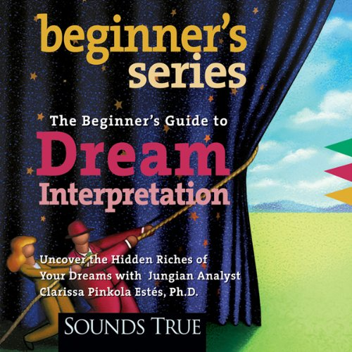Beginner's Guide To Dream Interpretation  Uncover The Hidden Riches Of Your Dreams With Jungian Analyst