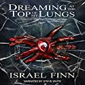 Dreaming at the Top of My Lungs: A Horror Collection Audiobook by Israel Finn Narrated by Steve White