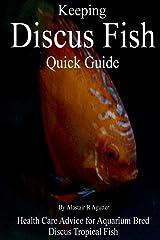 Keeping Discus Fish Quick Guide: Health Care Advice for Aquarium Bred Discus Tropical Fish Paperback