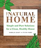 The Natural Home: Simple, Pure Cleaning Solutions and Recipes for a Healthy House
