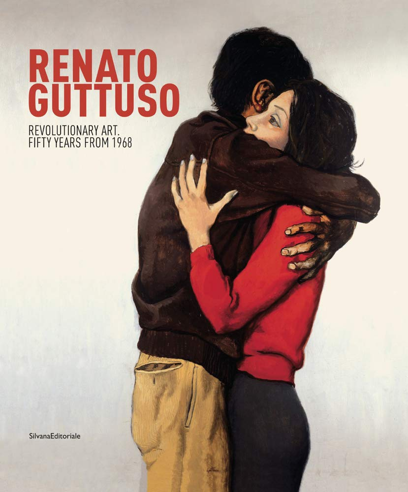 Renato Guttuso: Revolutionary Art: Fifty Years from 1968 by Silvana Editorale