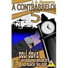 A contrarreloj 5: Paul Davis, un Apple Watch no hace tic tac (Spanish Edition) Nov 6, 2018