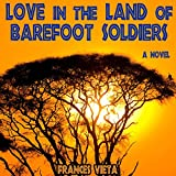 Bargain Audio Book - Love in the Land of Barefoot Soldiers  A